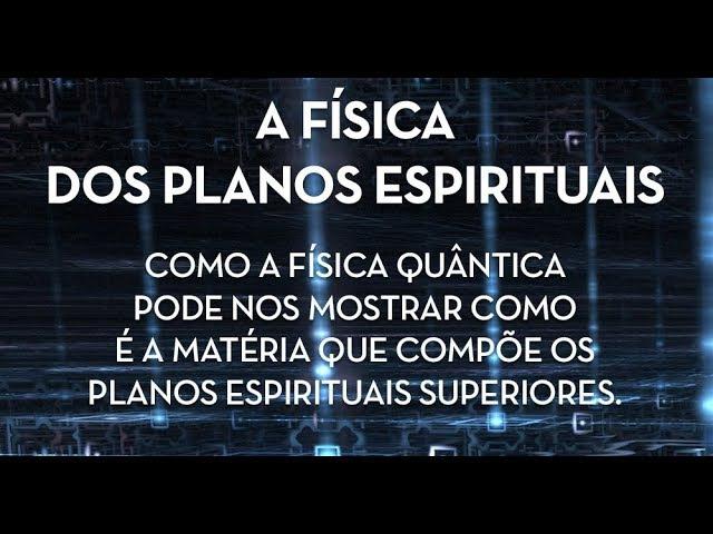 A Física dos Planos Espirituais