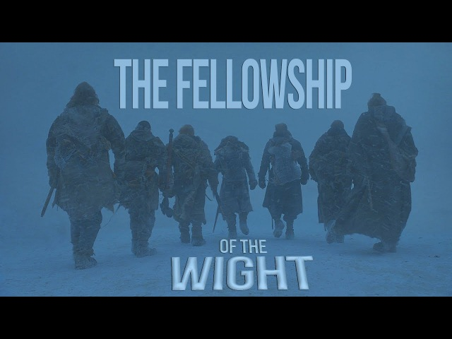 Game of Thrones    The Fellowship of the Wight