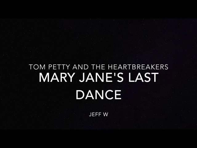 Mary Jane's Last Dance - Tom Petty and the Heartbreakers (Jeff W)
