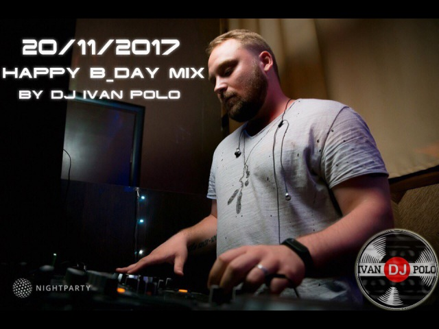 DJ IVAN POLO - HAPPY B-DAY23 (20.11.2017)