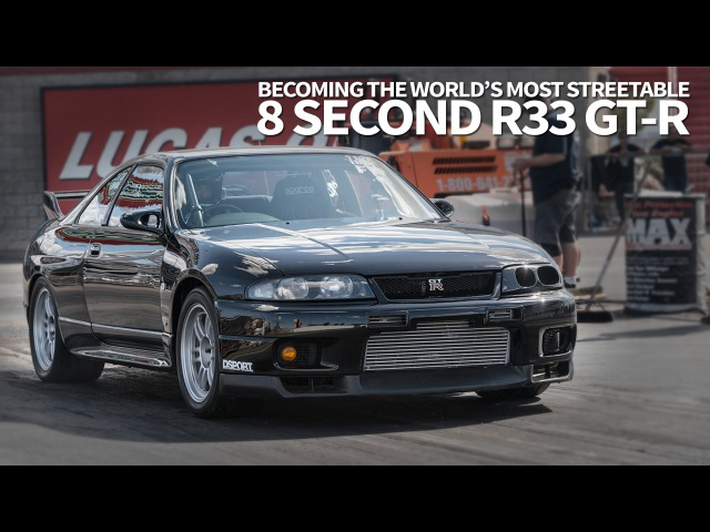 Becoming the Worlds Most Streetable 8-second R33 GT-R
