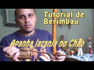 Tutorial de Berimbau 8 (Apanha Laranja no chão / Santa Maria de angola / Hino da Regional)