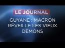 Guyane : Macron réveille les vieux démons - Journal du Vendredi 27 Octobre 2017