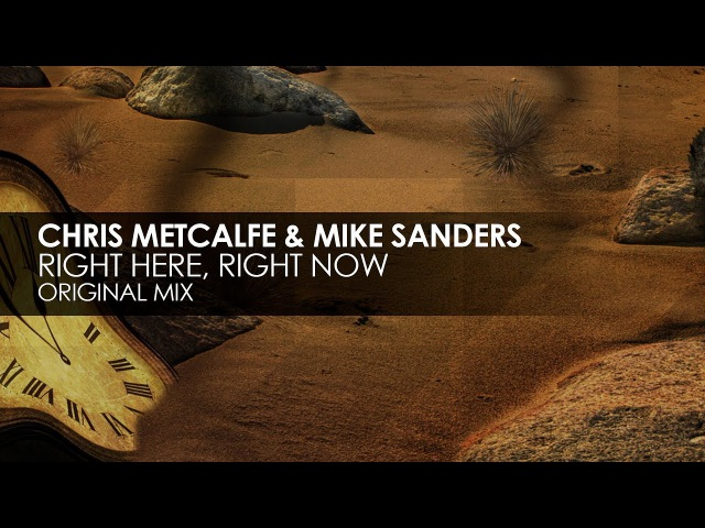 Chris Metcalfe Mike Sanders - Right Here, Right Now