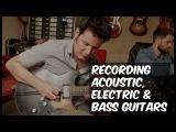 Recording Acoustic, Electric &amp Bass Guitars - Warren Huart Produce Like a Pro