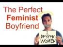 The Perfect Feminist Boyfriend~