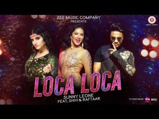 Loca Loca - Sunny Leone, Raftaar & Shivi - Ariff Khan - Official Music Video