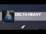 Delta Heavy - Nobody But You (Stonebank Remix) feat. Jem Cooke CP