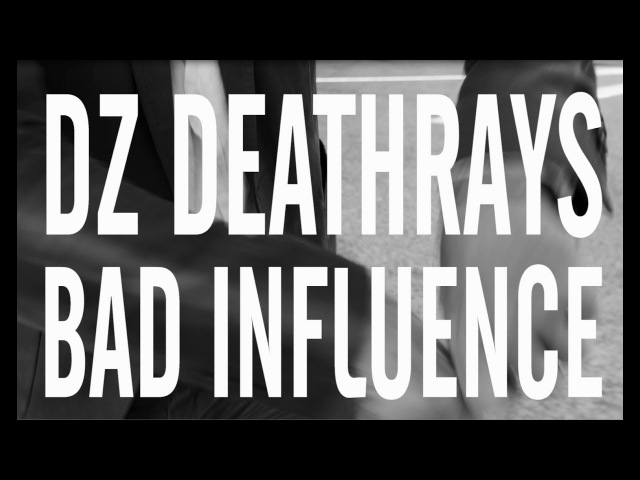 DZ Deathrays - Bad Influence (Official Video)
