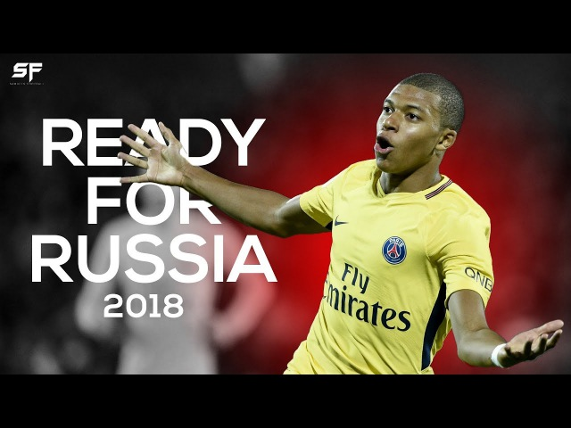 Kylian Mbappe ● Ready For Russia 2018 ● Skills, Goals Assists - HD