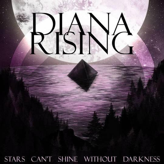 Diana Rising - Stars Can't Shine Without Darkness (2017)