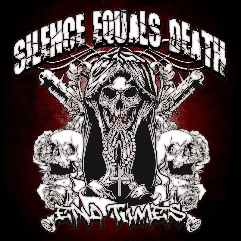 Silence Equals Death - End Times (2017)