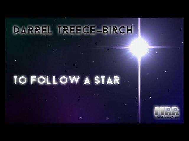 Darrel Treece-Birch - To Follow A Star (2017, ОФИЦИАЛЬНЫЙ КЛИП)