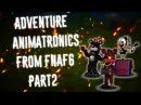 Speed Edit Make Adventure Animatronics From FNaF6 Part2