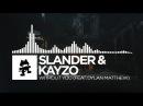 Slander Kayzo - Without You (feat. Dylan Matthew) [Monstercat Release]