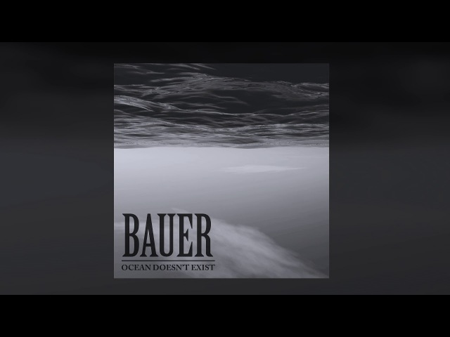 Bauer - Ocean Doesn't Exist [Ambient/Classic/Chill Out]