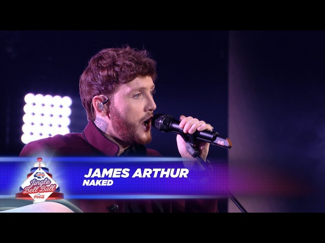 James Arthur - Naked (Live At Capitals Jingle Bell Ball 2017)