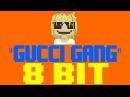 Gucci Gang 8 Bit Tribute to Lil Pump - 8 Bit Universe
