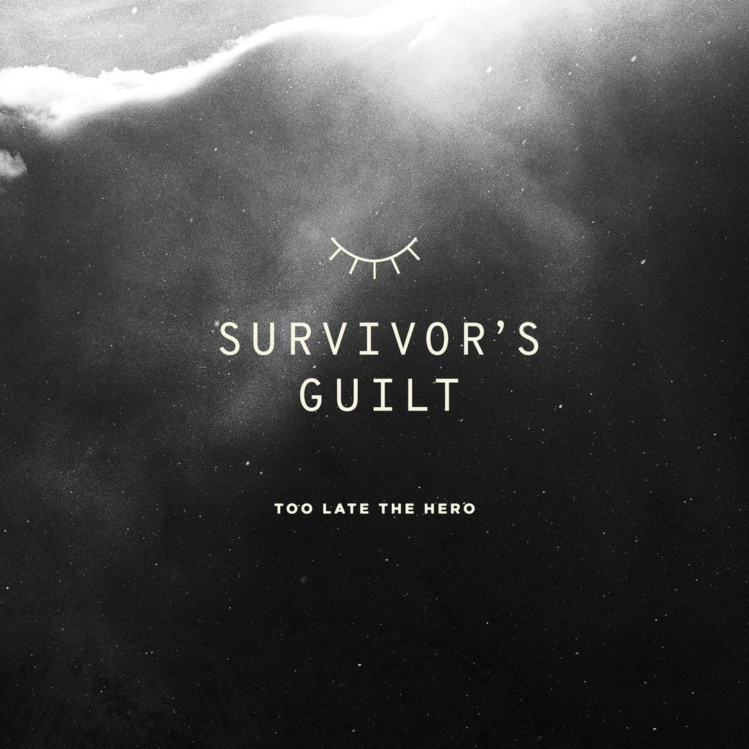 Too Late The Hero - Survivor's Guilt (2017)