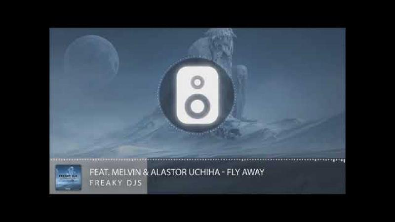 Freaky DJs - Fly Away (Melvin Alastor Uchiha)