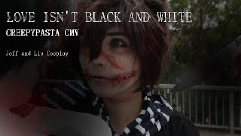 JEFF THE KILLER VS HOMICIDAL LIU CMV / Love isn't black and white