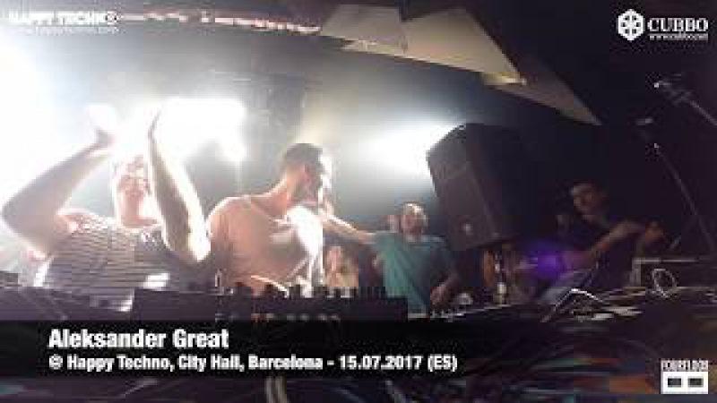 Aleksander Great @ Happy Techno - City Hall (Barcelona / Spain) - 15.07.2017