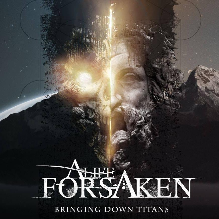 A Life Forsaken - Bringing Down Titans (2017)