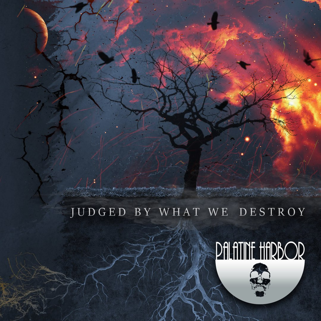 Palatine Harbor - Judged By What We Destroy (2017)