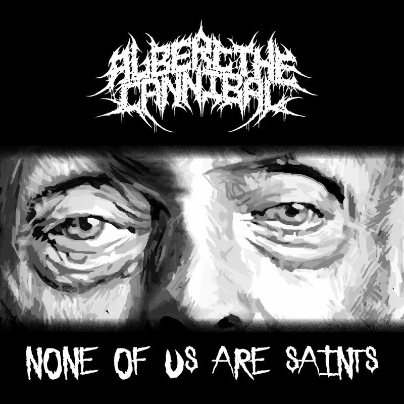 Albert The Cannibal - None of Us Are Saints [EP] (2017)