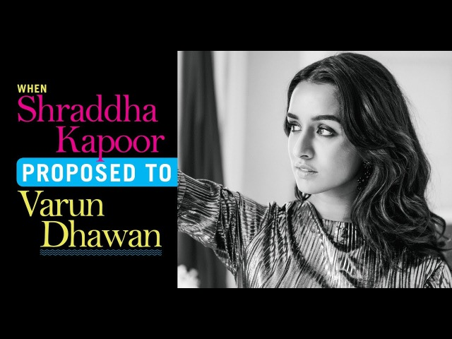 Here's how Shraddha Kapoor proposed to Varun Dhawan