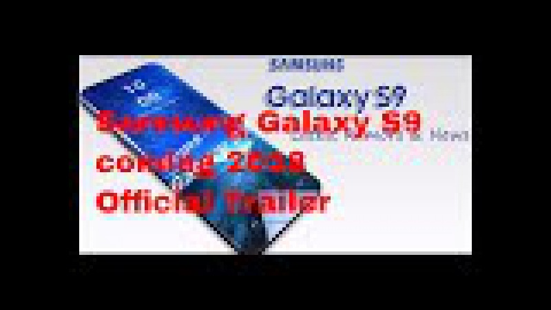 Sumsung Galaxy s9 or S9 Plus coming 2018 Official Trailer