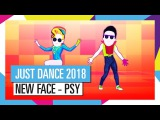 NEW FACE - PSY / JUST DANCE 2018