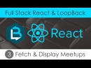 Full Stack React LoopBack 3 - Fetching Displaying Meetups