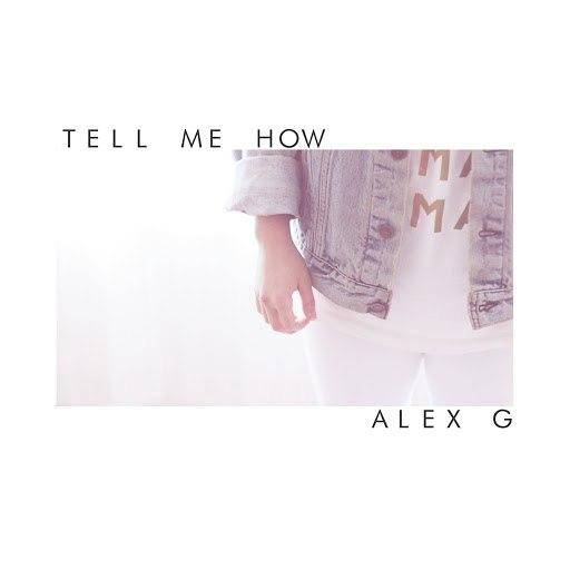 Alex G альбом Tell Me How