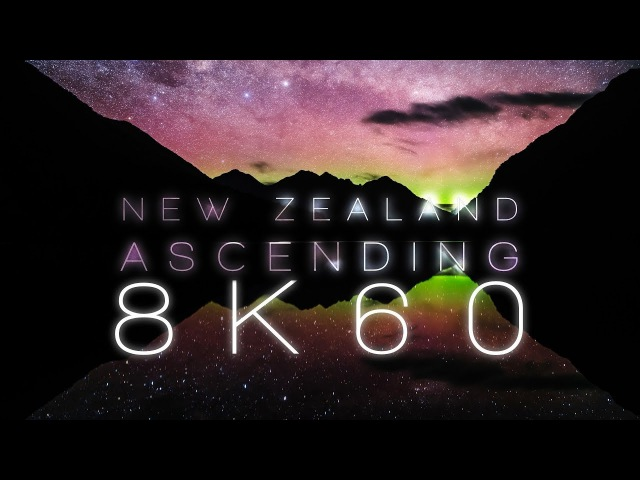 NEW ZEALAND ASCENDING | 8K 60FPS FUHD