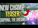 NEW CHAMPION TEASER Daphna The Dreamer NEW 'SLEEP' MECHANIC League of Legends