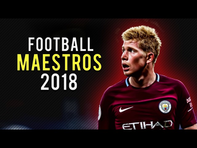 Football Maestros 2018 • Insane Skills, Goals Assists • Ft. De Bruyne, Isco, Pogba, Coutinho