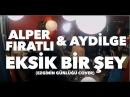 Alper Fıratlı Aydilge - Eksik Bir Şey (Ezginin Günlüğü Cover)