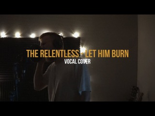 The Relentless - Let Him Burn (Vocal Cover) (No Original Vocals) Deal With the Devil Contest