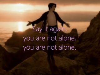 Michael Jackson - You Are Not Alone    I am here with you. Though you're far away, I am here to stay. You Are Not Alone