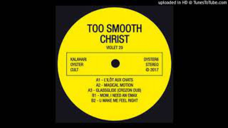 Too Smooth Christ - MOM, I NEED AN E - MAX [Kalahari Oyster Cult - Low Bitrate Version]