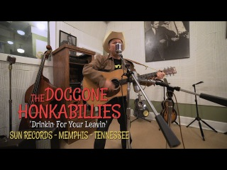 'Drinkin' For Your Leavin' The Doggone Honkabillies SUN RECORDS (bopflix sessions) BOPFLIX