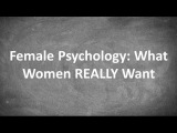 Female Psychology What Women REALLY Want