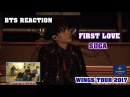 ENG VIET SUB BTS Reaction FIRST LOVE Suga solo WINGS TOUR 2017