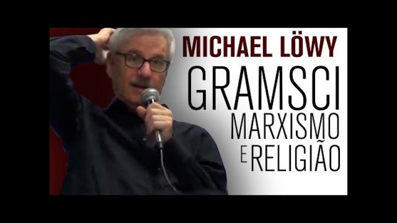 Michael Löwy: Gramsci, marxismo e religião (Curso / Aula 4)