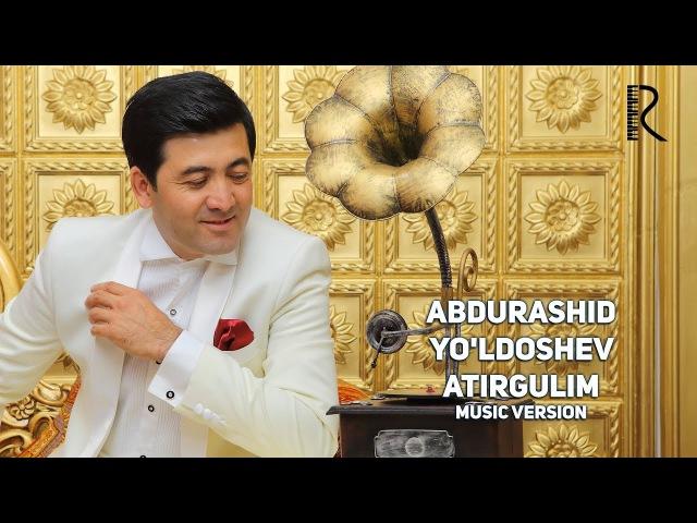 Abdurashid Yo'ldoshev - Atirgulim | Абдурашид Йулдошев - Атиргулим (music version)