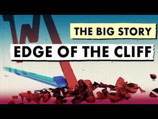 The Big Story: Edge of The Cliff | Real Vision
