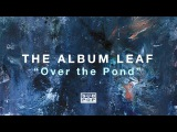 The Album Leaf - Over the Pond