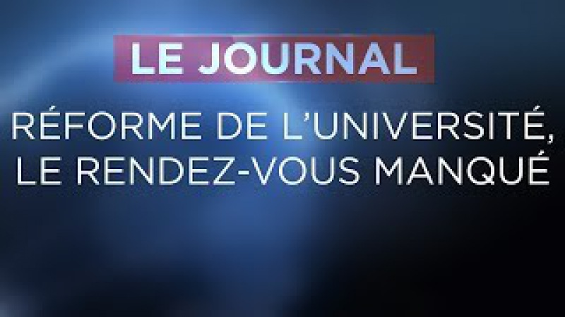 Réforme de l'université, le rendez-vous manqué - Journal du Mercredi 22 Novembre 2017