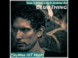 Yoav x Anton Liss &amp Andrew Rai - Club Thing (SkyWee HiT Mash)